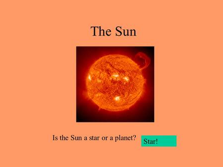 The Sun Is the Sun a star or a planet? Star!.