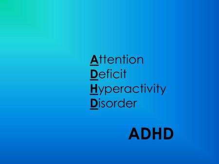 A ttention D eficit H yperactivity D isorder ADHD.