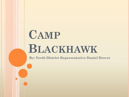 C AMP B LACKHAWK By: North District Representative Daniel Dravet.