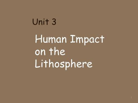 Unit 3 Human Impact on the Lithosphere 1. Mountain Top Removal (MTR): Any method of surface coal mining that destroys a mountain top Also called mountain.