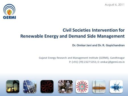 Civil Societies Intervention for Renewable Energy and Demand Side Management Dr. Omkar Jani and Dr. R. Gopichandran Gujarat Energy.