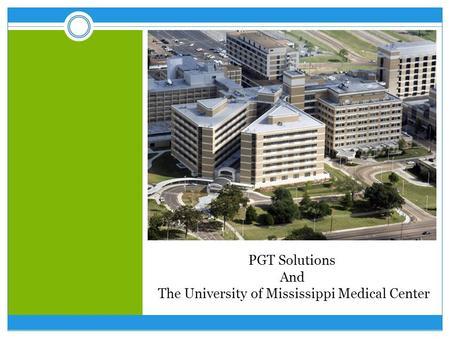PGT Solutions And The University of Mississippi Medical Center.