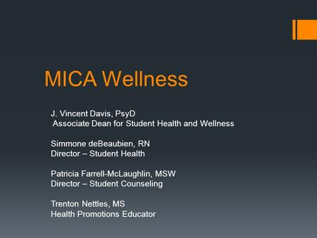 MICA Wellness J. Vincent Davis, PsyD Associate Dean for Student Health and Wellness Simmone deBeaubien, RN Director – Student Health Patricia Farrell-McLaughlin,