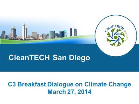 CleanTECH San Diego C3 Breakfast Dialogue on Climate Change March 27, 2014.
