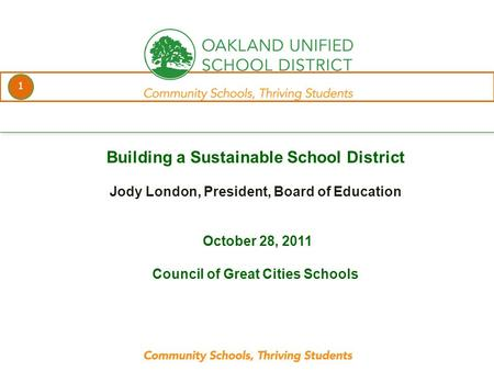 1 every student. every classroom. every day. Building a Sustainable School District Jody London, President, Board of Education October 28, 2011 Council.