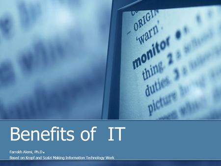 Benefits of IT Farrokh Alemi, Ph.D. Based on Kropf and Scalzi Making Information Technology Work.