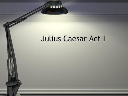 Julius Caesar Act I. Explain why the commoners are celebrating in the first scene. (Two reasons) The feast of Lupercal Caesar's triumph over Pompey's.