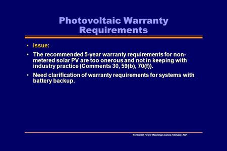 Northwest Power Planning Council, February, 2001 Photovoltaic Warranty Requirements Issue: The recommended 5-year warranty requirements for non- metered.