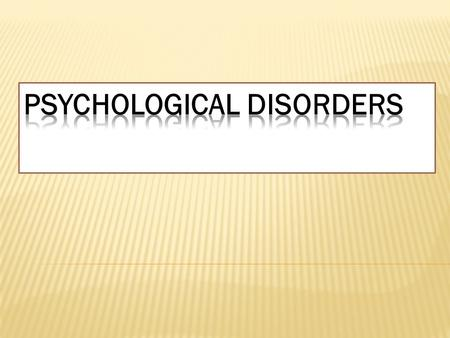 PSYCHOLOGICAL DISORDERS  also known as mental disorders, are patterns of behavioral or psychological symptoms that impact multiple areas of life.  These.