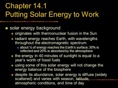 Chapter 14.1 Putting Solar Energy to Work solar energy background originates with thermonuclear fusion in the Sun radiant energy reaches Earth, with wavelengths.