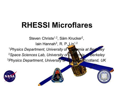 RHESSI Microflares Steven Christe 1,2, Säm Krucker 2, Iain Hannah 3, R. P. Lin 1,2 1 Physics Department, University of California at Berkeley 2 Space Sciences.