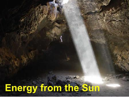 Energy from the Sun. Solar Power Facts Most of all of Earth's energy we use comes (or has come) from the sun. Fossil fuels arise from fossil plants and.