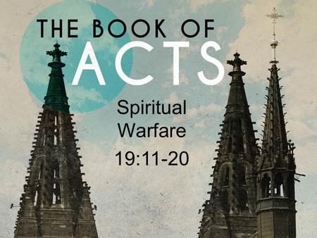 Spiritual Warfare 19:11-20. Acts 19 I.Jesus is Stronger Than Demons (11-12).