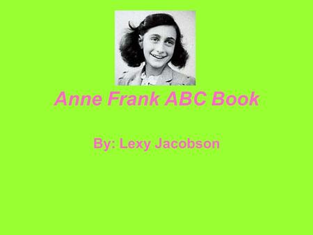 Anne Frank ABC Book By: Lexy Jacobson.