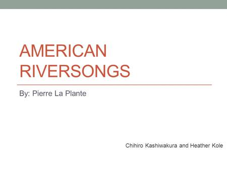 American Riversongs By: Pierre La Plante
