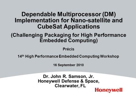 Dr. John R. Samson, Jr. Honeywell Defense & Space, Clearwater, FL Précis 14 th High Performance Embedded Computing Workshop 16 September 2010 Dependable.
