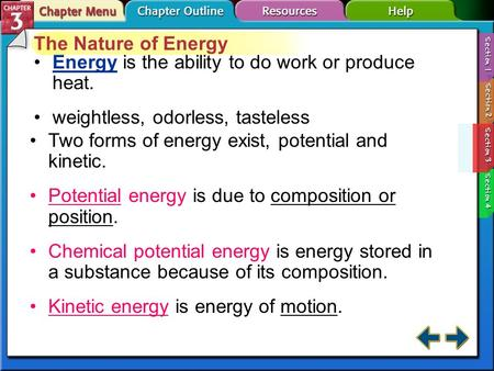Section 15-1 The Nature of Energy Energy is the ability to do work or produce heat.Energy weightless, odorless, tasteless Two forms of energy exist, potential.