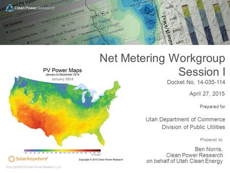 Copyright © 2015 Clean Power Research, L.L.C Prepared by Ben Norris, Clean Power Research on behalf of Utah Clean Energy April 27, 2015 Net Metering Workgroup.