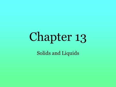 Chapter 13 Solids and Liquids. Molar Heat of Vaporization The amount of heat energy required to vaporize one mole of liquid at its boiling point. –Joules.