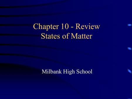 Chapter 10 - Review States of Matter Milbank High School.