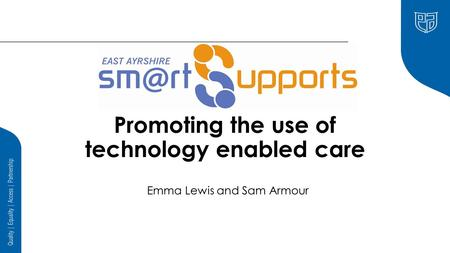 Promoting the use of technology enabled care Emma Lewis and Sam Armour.