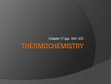 Chapter 17 pgs. 505- 533. q= m x c x T  This is the equation for all Thermochemistry problems  The Q is heat values in either calories or joules (4.18.