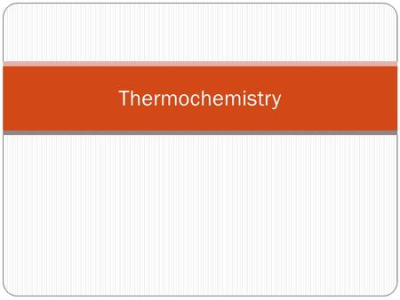 Thermochemistry. 11.1 Heat Symbol: q Energy that transfers from one object to another NOT TEMPERATURE!!!!!! Observable temperature is caused by heat.
