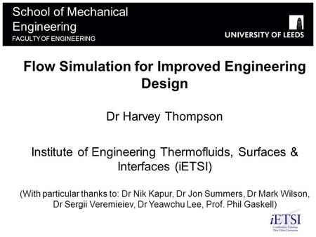 School of something FACULTY OF OTHER School of Mechanical Engineering FACULTY OF ENGINEERING Flow Simulation for Improved Engineering Design Dr Harvey.