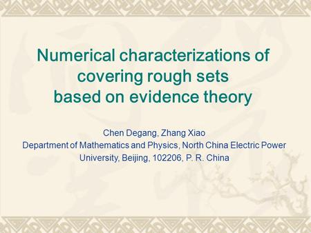Numerical characterizations of covering rough sets based on evidence theory Chen Degang, Zhang Xiao Department of Mathematics and Physics, North China.