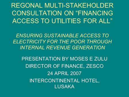 "REGONAL MULTI-STAKEHOLDER CONSULTATION ON ""FINANCING ACCESS TO UTILITIES FOR ALL"" ENSURING SUSTAINABLE ACCESS TO ELECTRICITY FOR THE POOR THROUGH INTERNAL."