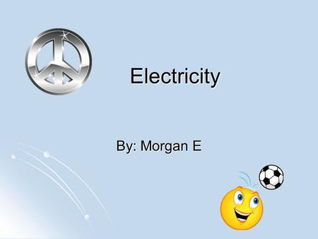 Electricity By: Morgan E.