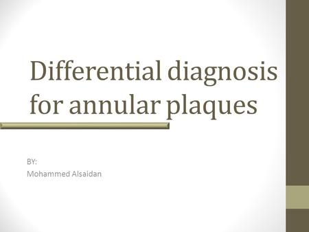 Differential diagnosis for annular plaques BY: Mohammed Alsaidan.