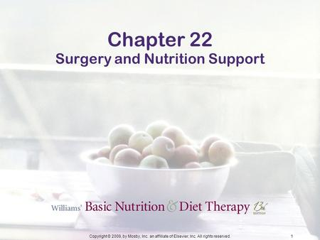 Copyright © 2009, by Mosby, Inc. an affiliate of Elsevier, Inc. All rights reserved.1 Chapter 22 Surgery and Nutrition Support.