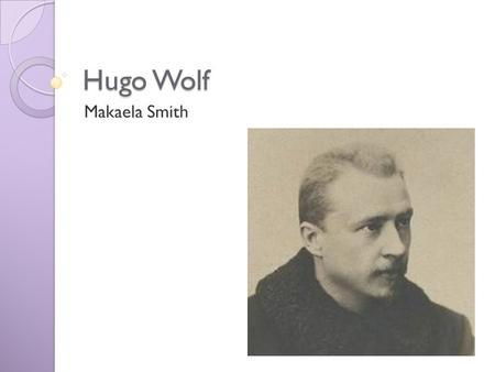 Hugo Wolf Makaela Smith. Family Life Hugo Wolf was born on March 23, 1860 in Windischgraz, Austria. He was taught to read and play music at a young age.