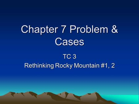 Chapter 7 Problem & Cases