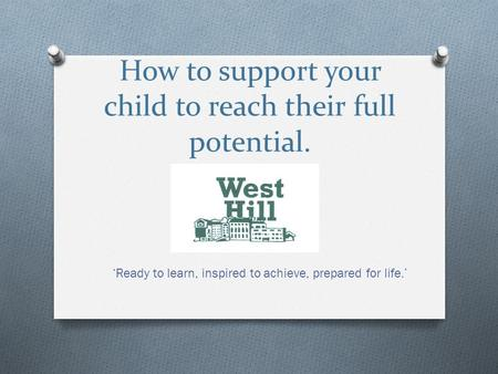 How to support your child to reach their full potential. 'Ready to learn, inspired to achieve, prepared for life.'