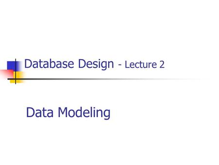 Database Design - Lecture 2 Data Modeling. 2 Lecture Objectives Database Design Evolution of Data Models.