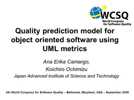 Quality Prediction Model using UML metrics [1] of [42] Quality prediction model for object oriented software using UML metrics Ana Erika Camargo, Koichiro.