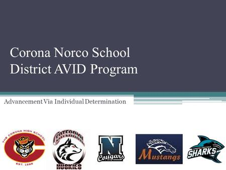 Corona Norco School District AVID Program Advancement Via Individual Determination.