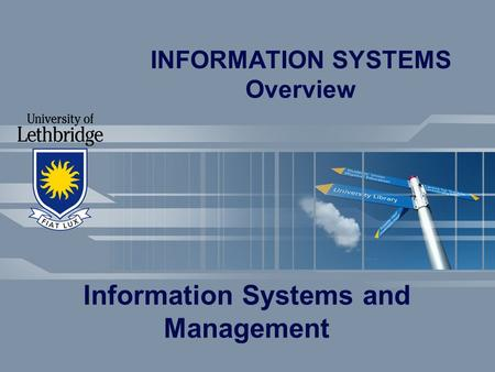 INFORMATION SYSTEMS Overview Information Systems and Management.