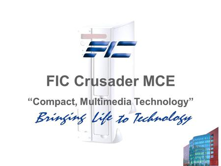 "FIC Crusader MCE ""Compact, Multimedia Technology""."