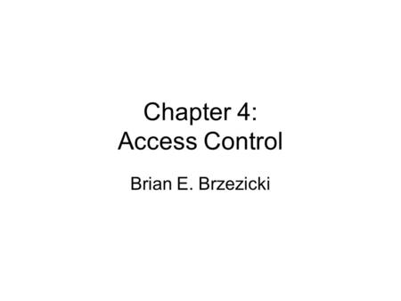 Chapter 4: Access Control Brian E. Brzezicki. Overview.