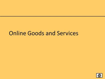 Online Goods and Services. Topics Online Shops and Physical Goods Online Shops and Physical Goods Booking Systems Banking Education and Training Gaming.