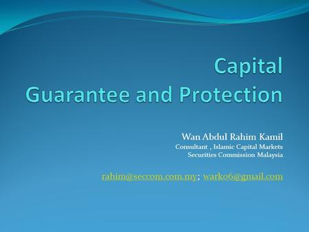 Wan Abdul Rahim Kamil Consultant, Islamic Capital Markets Securities Commission Malaysia