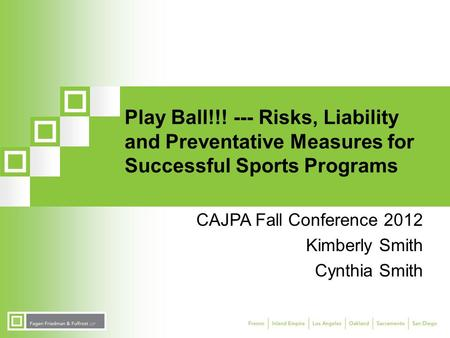 Play Ball!!! --- Risks, Liability and Preventative Measures for Successful Sports Programs CAJPA Fall Conference 2012 Kimberly Smith Cynthia Smith.