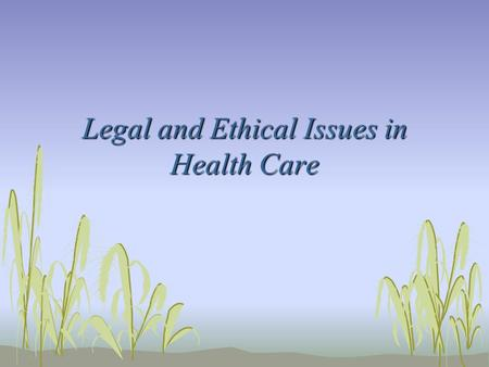 "Legal and Ethical Issues in Health Care. Legally Speaking… Malpractice: ""professional negligence"" Defined as: failure of a professional to use the degree."