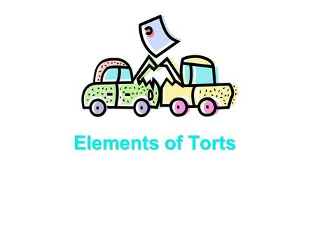 Elements of Torts. Meaning of Torts  Meaning of Torts  A tort is an act that injures someone in some way, and for which the injured person may sue the.