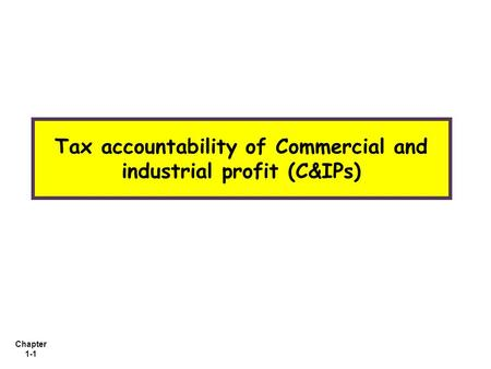 Chapter 1-1 Tax accountability of Commercial and industrial profit (C&IPs)