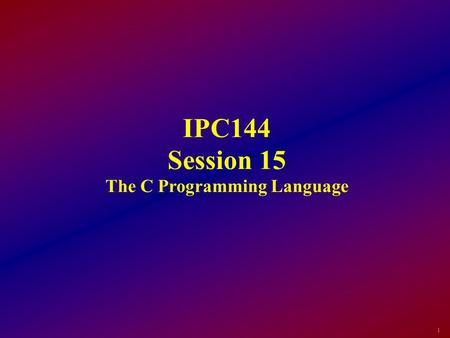 1 IPC144 Session 15 The C Programming Language. 2 Objectives To define arrays within the C language To use arrays in a C program To pass arrays between.