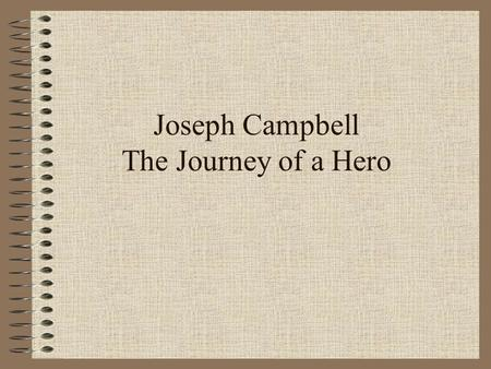 Joseph Campbell The Journey of a Hero. Hero Archetypes  Hero as warrior : A near god-like hero faces physical challenges and external enemies  Odysseus.
